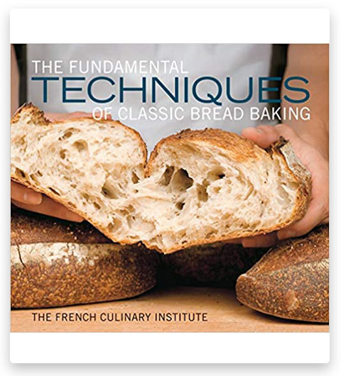 Fundamental Techniques Classic Bread Baking